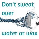 Don't sweat over water or wax